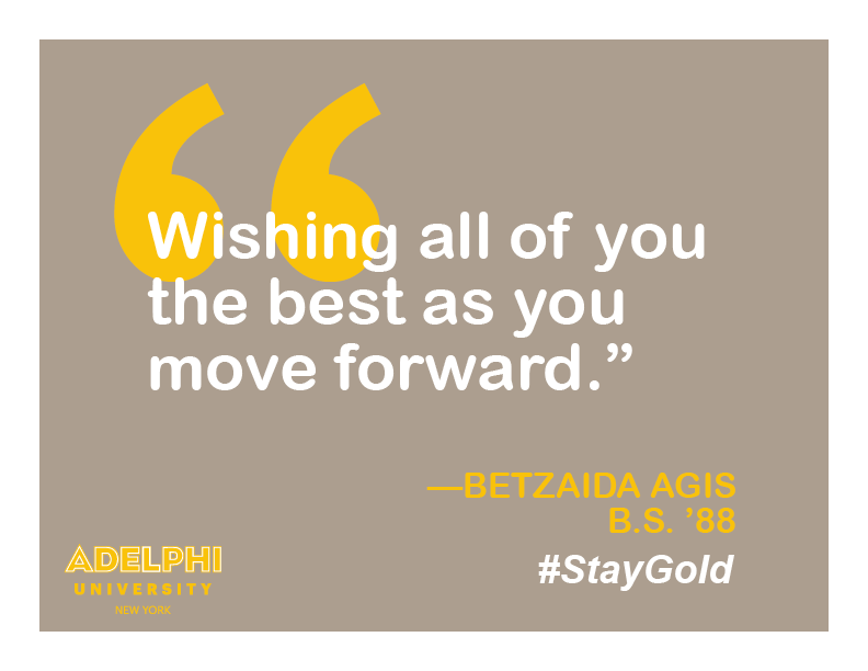 Wishing all of you the best as you move forward. - Betzaida Agis, BS '88