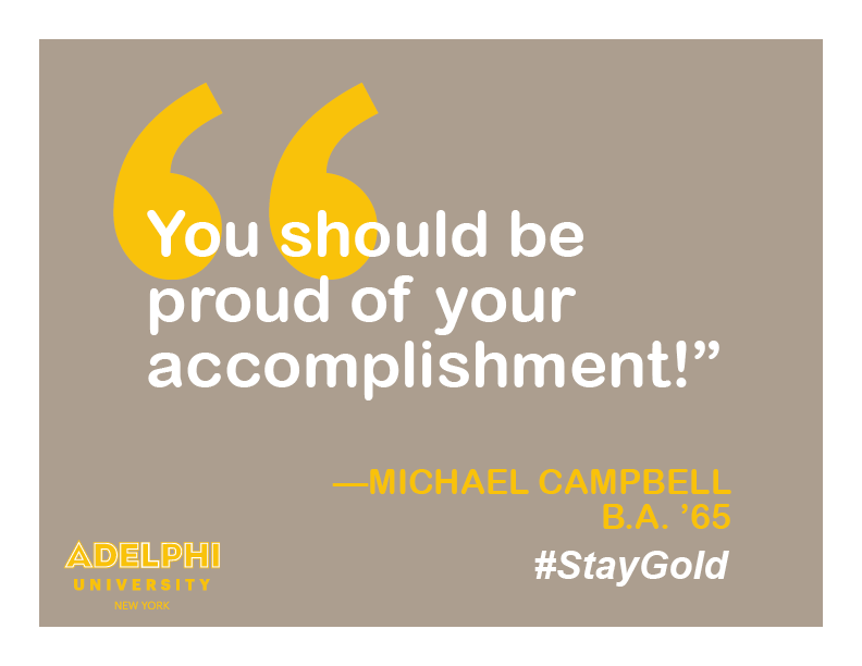 You should be proud of your accomplishment! - Michael Campbell, BA '65