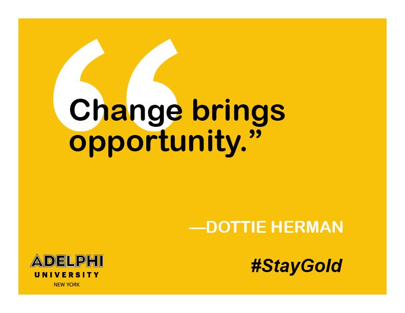 Change bring opportunity. -Dottie Herman