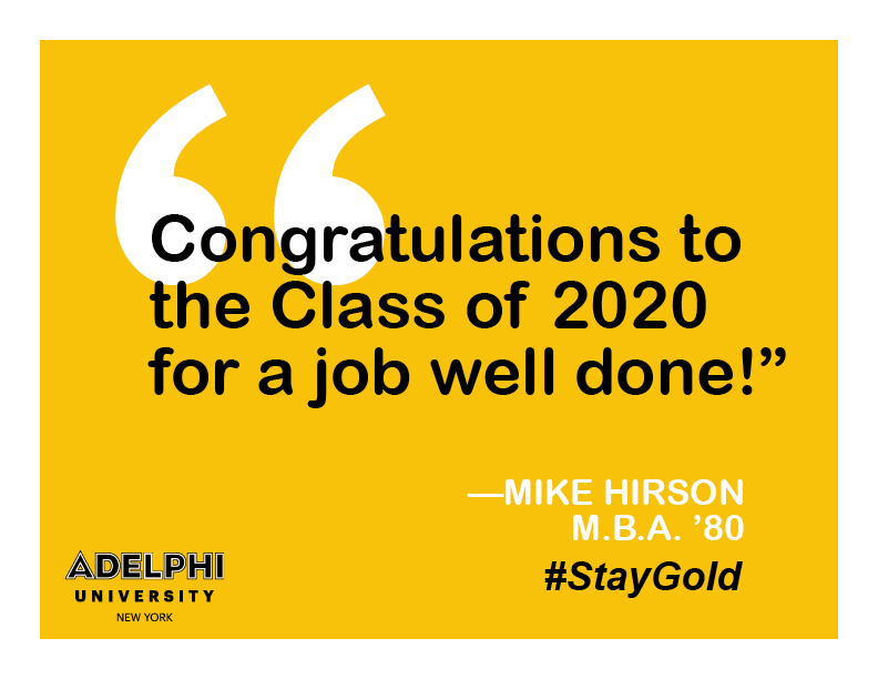 Congratulations to the Class of 2020 for a job well done! - Mike Hirson, MBA '80