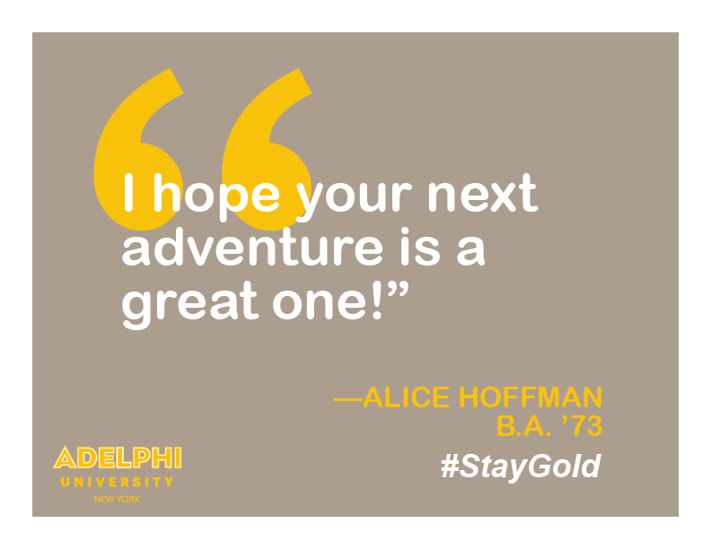 I hope your next adventure is a great one! - Alive Hoffman, BA '73